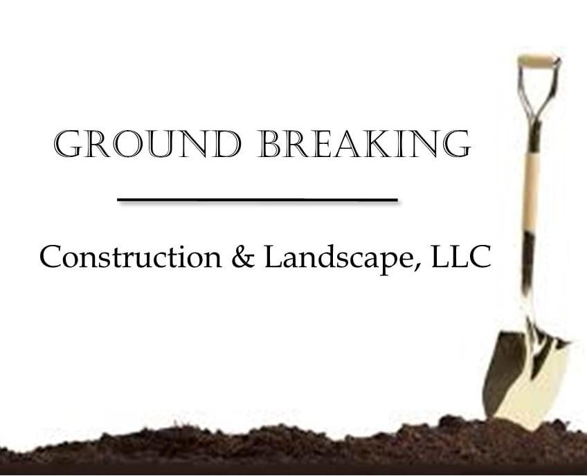 Ground Breaking Construction & Landscape, LLC