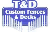 T & D Custom Fences & Decks