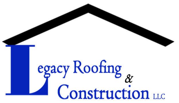 Legacy Roofing and Construction LLC