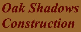 Oak Shadows Construction Co Inc