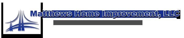 Matthews Home Improvement, LLC