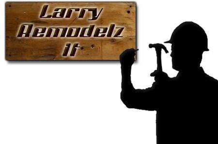 Larry remodelz it